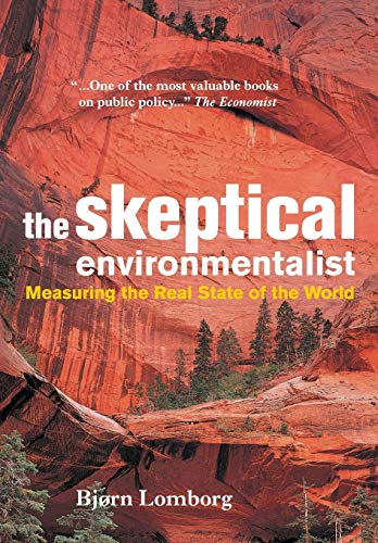 The Skeptical Environmentalist: Measuring the Real State of the World by Bjorn Lomborg