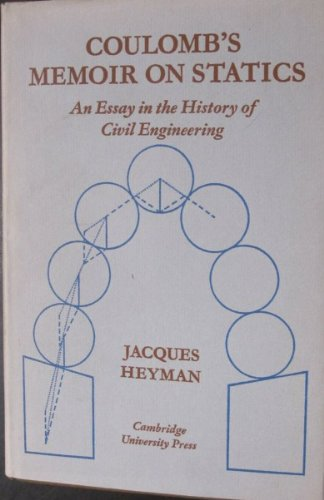 Coulombs Memoir on Statics: An Essay in the History of Civil Engineering by Jacques Heyman
