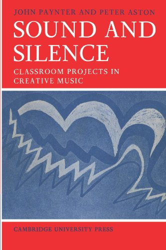 Sound and Silence: Classroom Projects in Creative Music by John Paynter