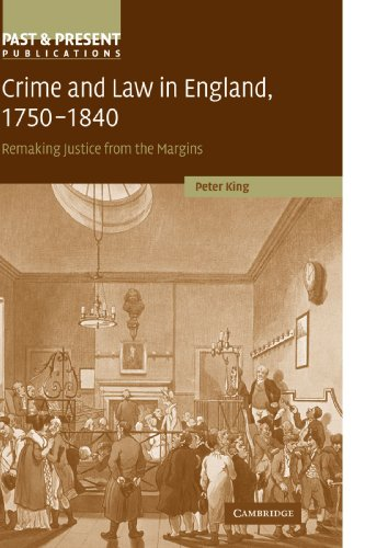Crime and Law in England, 1750-1840: Remaking Justice from the Margins by Peter King