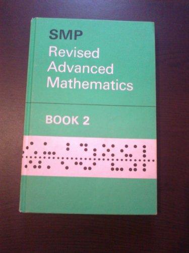 Revised Advanced Mathematics 2: Bk. 2: Advanced Mathematics by School Mathematics Project