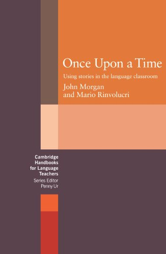 Once Upon a Time: Using Stories in the Language Classroom by John Morgan