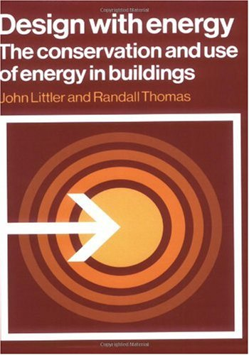 Design with Energy: The Conservation and Use of Energy in Buildings by John Littler