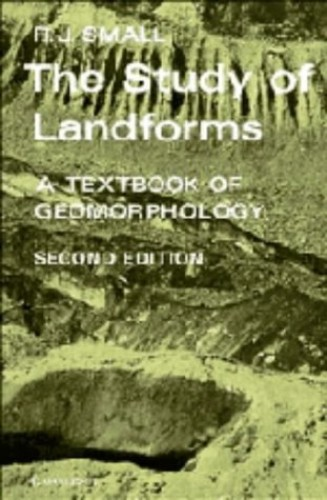 The Study of Landforms: A Textbook of Geomorphology by R.J. Small