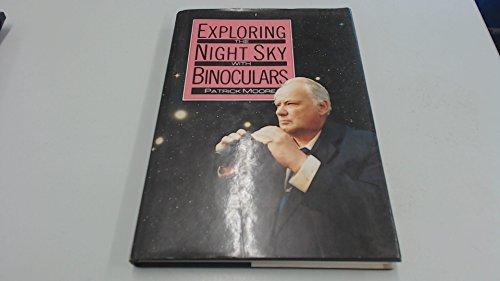 Exploring the Night Sky with Binoculars by CBE, DSc, FRAS, Sir Patrick Moore