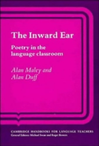 The Inward Ear: Poetry in the Language Classroom by Alan Maley