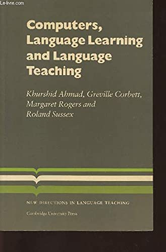 Computers, Language Learning and Language Teaching by K. Ahmad