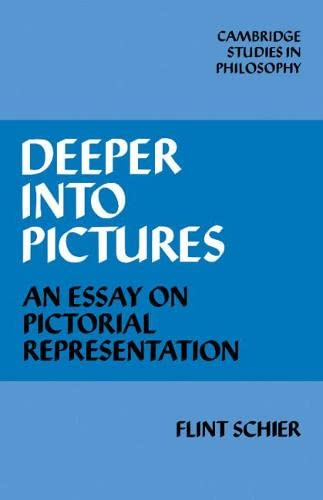 Deeper into Pictures: An Essay on Pictorial Representation by Flint Schier