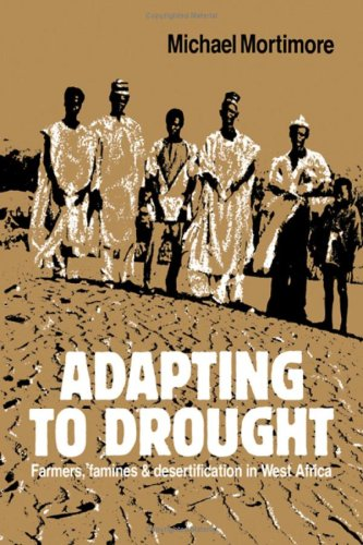 Adapting to Drought:Farmers, Famines and Desertification in West Africa by Michael Mortimore