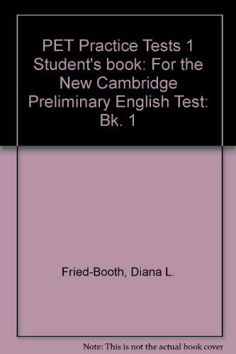 PET Practice Tests 1 Student's book: For the New Cambridge Preliminary English Test: Bk. 1 by Diana L. Fried-Booth