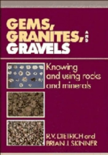 Gems, Granites, and Gravels: Knowing and Using Rocks and Minerals by R. V. Dietrich