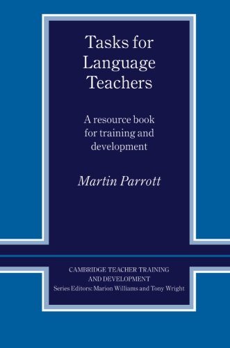 Tasks for Language Teachers: A Resource Book for Training and Development by Martin Parrott