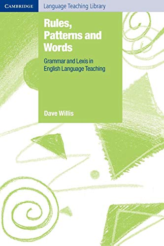 Rules, Patterns and Words: Grammar and Lexis in English Language Teaching by Dave Willis