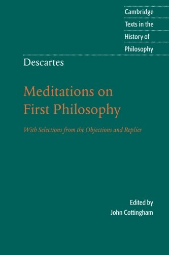 Descartes: Meditations on First Philosophy: With Selections from the Objections and Replies by Rene Descartes