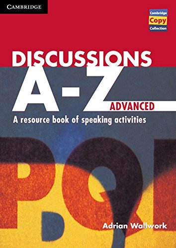 Discussions A-Z Advanced: A Resource Book of Speaking Activities: Advanced by Adrian Wallwork