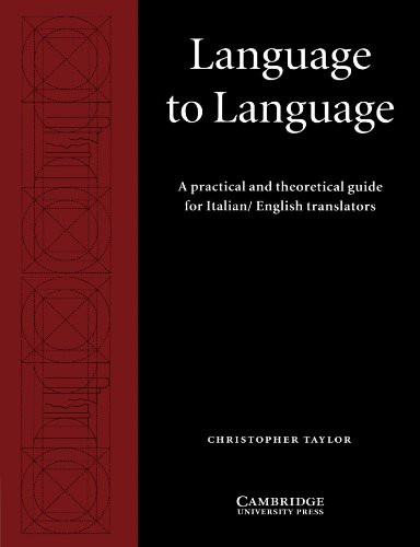Language to Language: A Practical and Theoretical Guide for Italian/English Translators by Christopher Taylor