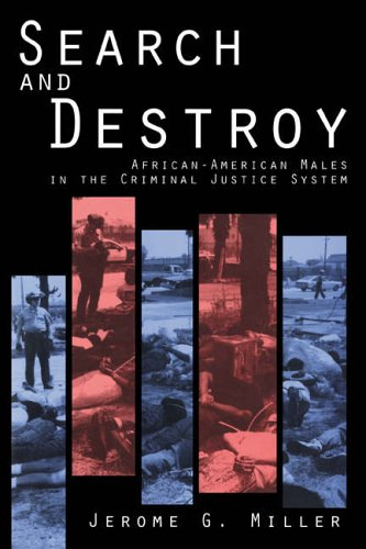 Search and Destroy: African-American Males in the Criminal Justice System by Jerome G. Miller