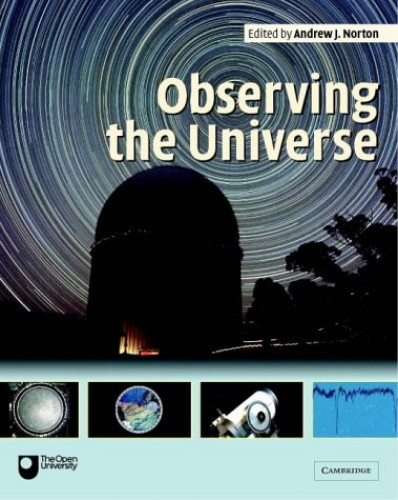 Observing the Universe: A Guide to Observational Astronomy and Planetary Science by Andrew J. Norton
