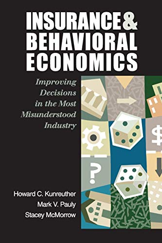 Insurance and Behavioral Economics: Improving Decisions in the Most Misunderstood Industry by Howard C. Kunreuther