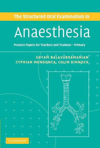 The Structured Oral Examination in Anaesthesia: Practice Papers for Teachers and Trainees by Dr. Shyam Balasubramanian