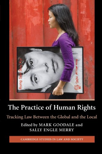 The Practice of Human Rights: Tracking Law Between the Global and the Local by Mark Goodale