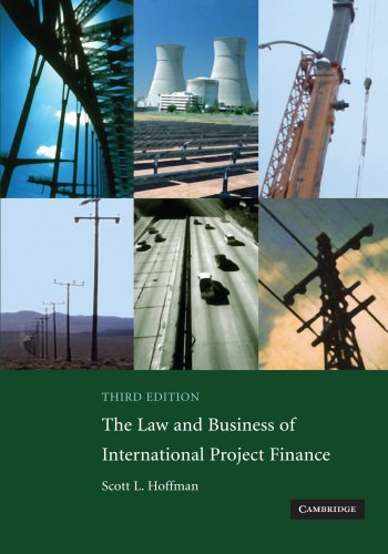The Law and Business of International Project Finance: A Resource for Governments, Sponsors, Lawyers, and Project Participants by Scott L. Hoffman