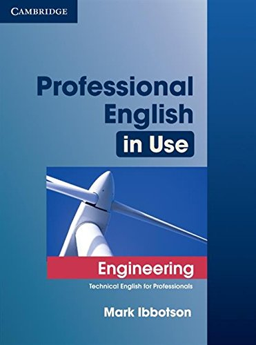 Professional English in Use Engineering With Answers: Technical English for Professionals by Mark Ibbotson