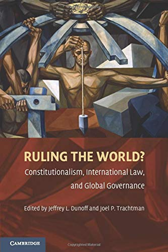 Ruling the World: Constitutionalism, International Law, and Global Governance by Jeffrey L. Dunoff