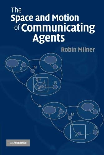 The Space and Motion of Communicating Agents by Robin Milner