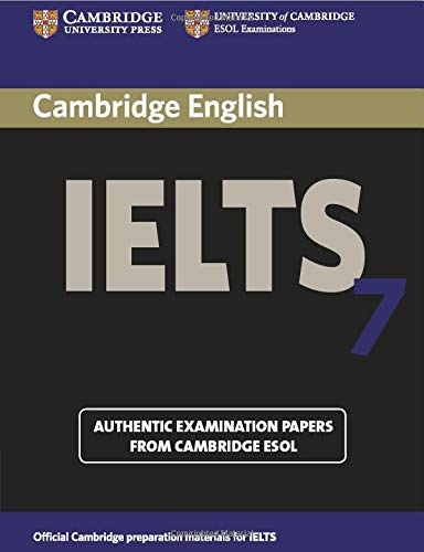 Cambridge IELTS 7 Student's Book with Answers: Examination Papers from University of Cambridge ESOL Examinations: Level 7 by Cambridge ESOL