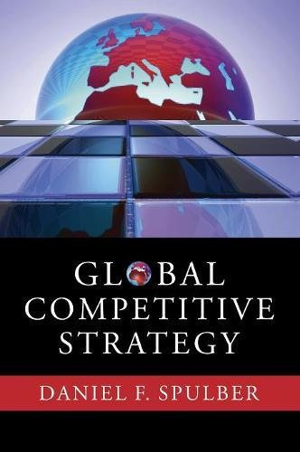Global Competitive Strategy by Daniel F. Spulber