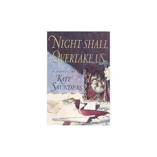 Night Shall Overtake Us by Kate Saunders
