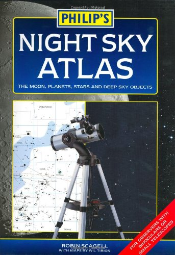 Philip's Night Sky Atlas: The Moon, Planets, Stars and Deep Sky Objects by Robin Scagell