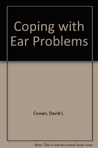 Coping with Ear Problems by David L. Cowan