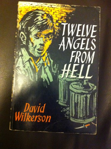 Twelve Angels from Hell by David Wilkerson