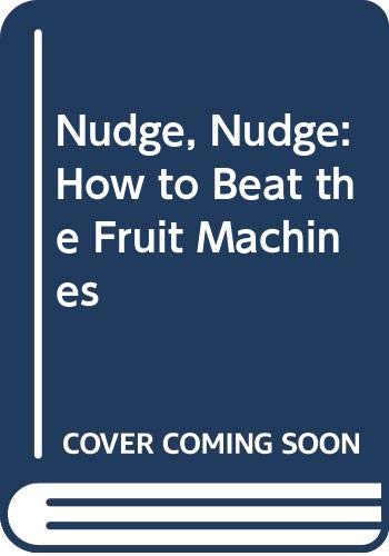 Nudge, Nudge: How to Beat the Fruit Machines by Guy Bellamy
