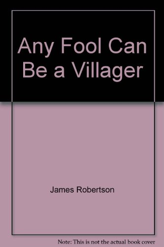 Any Fool Can be a Villager by James Robertson