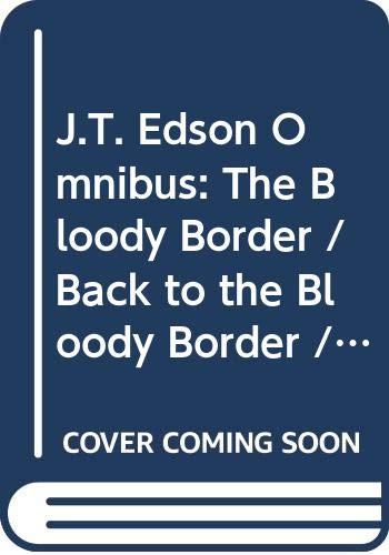 J.T. Edson Omnibus: Vol 12: The Bloody Border / Back to the Bloody Border / the Quest for Bowie's Blade by J.T. Edson