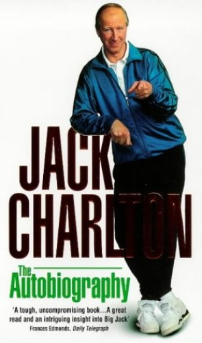 Jack Charlton: The Autobiography by Jack Charlton