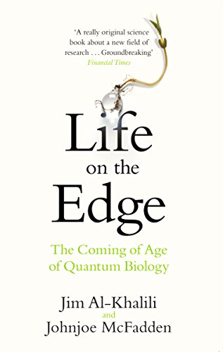 Life on the Edge: The Coming of Age of Quantum Biology by Jim Al-Khalili