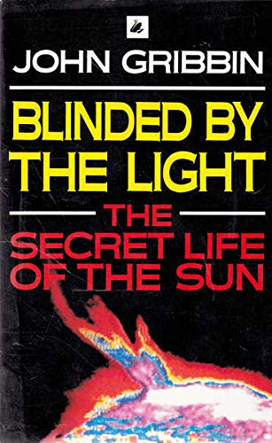Blinded by the Light: Secret of the Sun by John Gribbin