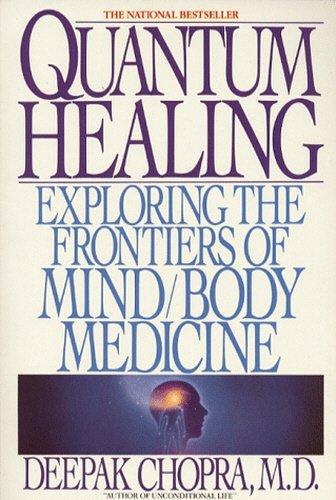 Quantum Healing: Exploring the Frontiers of Mind/Body Medicine by Deepak Chopra