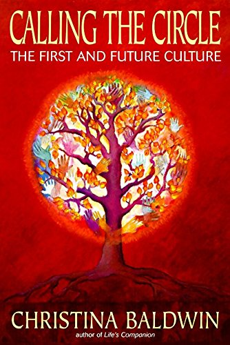Calling the Circle: The First and Future Culture by Christina Baldwin