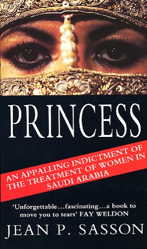 Princess: True Story of Life Behind the Veil in Saudi Arabia by Jean Sasson