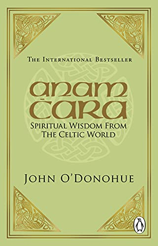 Anam Cara: Spiritual Wisdom from the Celtic World by John O'Donohue, Ph.D.