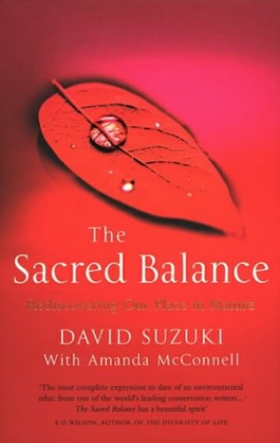 The Sacred Balance: Rediscovering Our Place in Nature by David T. Suzuki