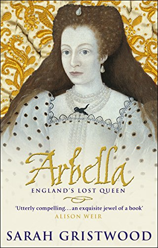 Arbella: England's Lost Queen by Sarah Gristwood