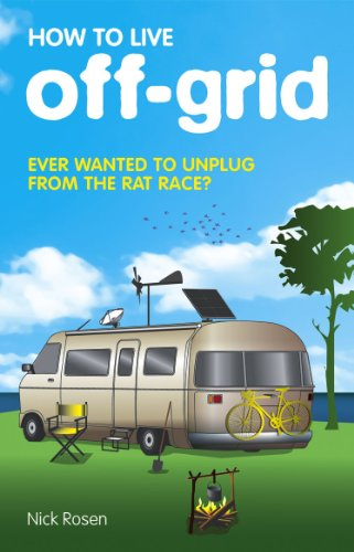 How to Live off-Grid: Journey Outside the System by Nick Rosen