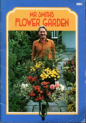 Mr. Smith's Flower Garden by Geoffrey. Smith