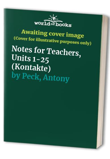 Kontakte: Notes for Teachers, Units 1-25 by Antony Peck
